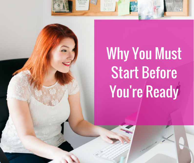 Why You MUST Start Before You're Ready
