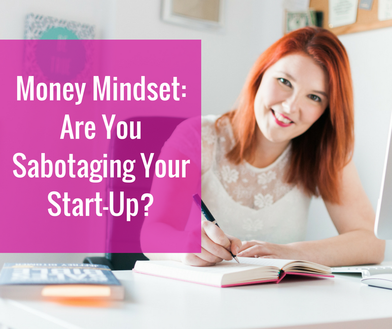 Money Mindset – Are You Sabotaging Your Start-Up?