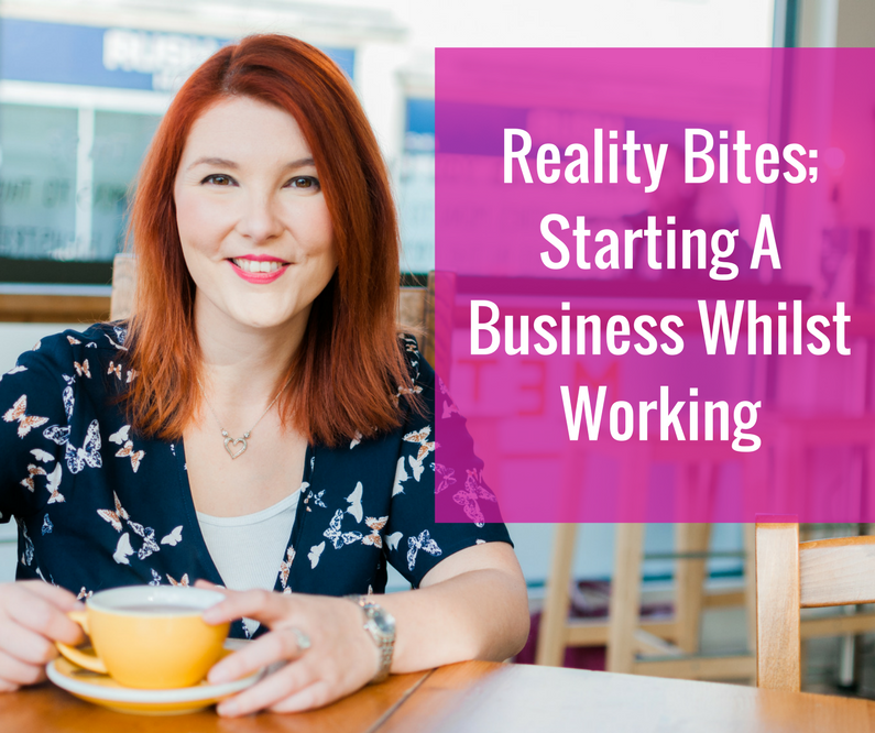 Reality Bites; Starting A Business Whilst Working