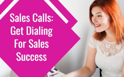 Sales Calls: Get Dialing For Sales Success