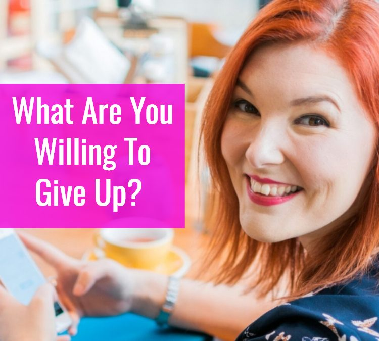 What Are You Willing To Give Up?