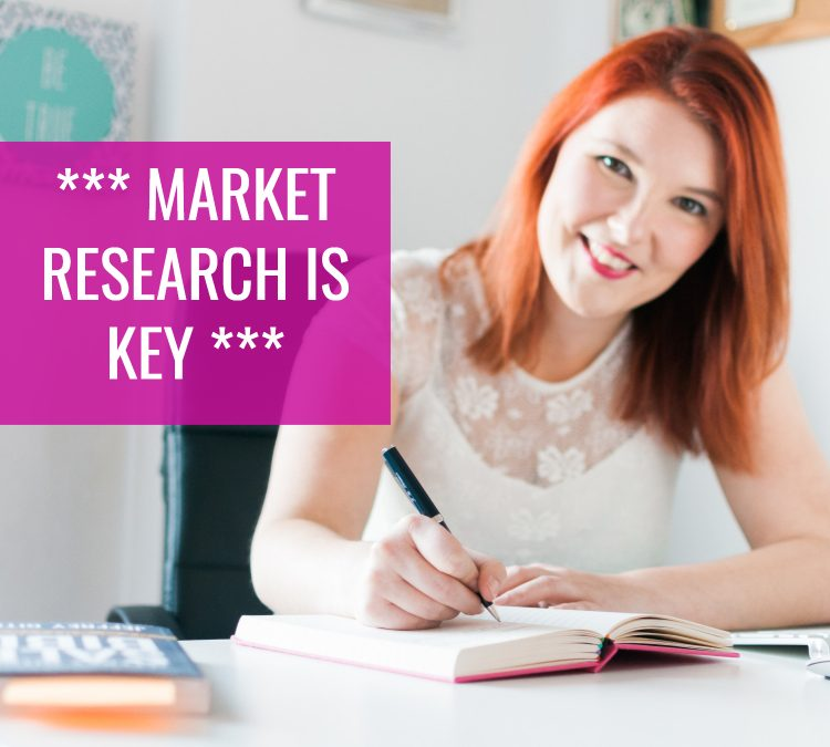 *** MARKET RESEARCH IS KEY ***